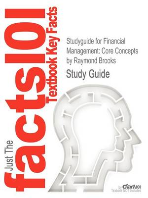 Studyguide for Financial Management: Core Concepts by Brooks, Raymond, ISBN 9780132671033 (Paperback)
