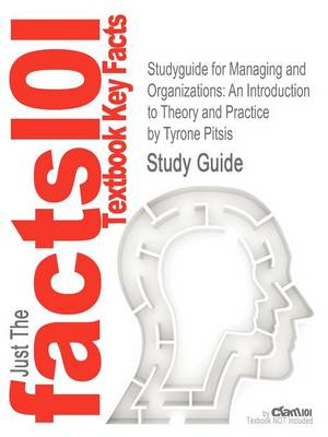 Studyguide for Managing and Organizations: An Introduction to Theory and Practice by Pitsis, Tyrone, ISBN 9781412948784 (Paperback)