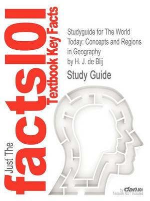 Studyguide for the World Today: Concepts and Regions in Geography by Blij, ISBN 9780470646380 (Paperback)