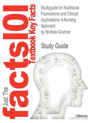 Studyguide for Nutritional Foundations and Clinical Applications: A Nursing Approach by Grodner, Michele, ISBN 9780323074568 (Paperback)