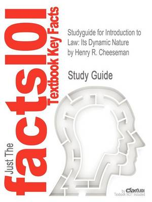 Studyguide for Introduction to Law: Its Dynamic Nature by Cheeseman, Henry R., ISBN 9780131123731 (Paperback)