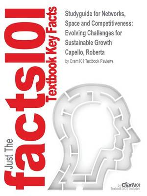 Studyguide for Networks, Space and Competitiveness: Evolving Challenges for Sustainable Growth by Capello, Roberta, ISBN 9781781003664 (Paperback)