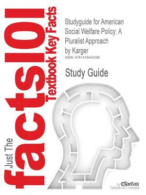 Studyguide for American Social Welfare Policy: A Pluralist Approach by Karger, ISBN 9780205848973 (Paperback)