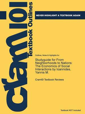 Studyguide for from Neighborhoods to Nations: The Economics of Social Interactions by Ioannides, Yannis M. (Paperback)