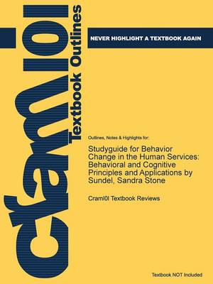 Studyguide for Behavior Change in the Human Services: Behavioral and Cognitive Principles and Applications by Sundel, Sandra Stone (Paperback)