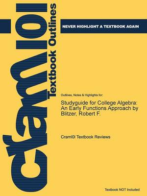 Studyguide for College Algebra: An Early Functions Approach by Blitzer, Robert F. (Paperback)
