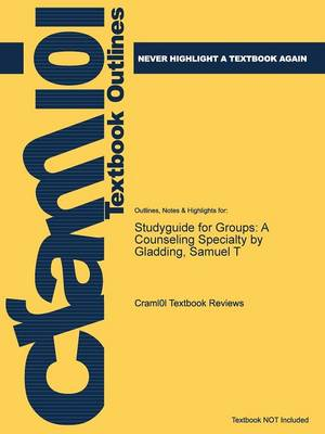 Studyguide for Groups: A Counseling Specialty by Gladding, Samuel T (Paperback)