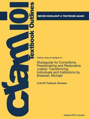 Studyguide for Corrections, Peacemaking and Restorative Justice: Transforming Individuals and Institutions by Braswell, Michael (Paperback)