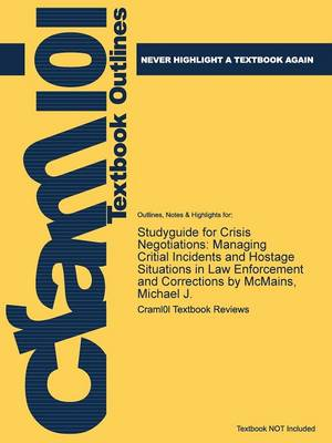 Studyguide for Crisis Negotiations: Managing Critial Incidents and Hostage Situations in Law Enforcement and Corrections by McMains, Michael J. (Paperback)
