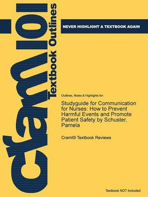 Studyguide for Communication for Nurses: How to Prevent Harmful Events and Promote Patient Safety by Schuster, Pamela (Paperback)