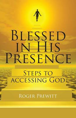 Blessed in His Presence: Steps to Accessing God (Paperback)