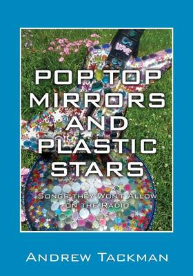 Pop Top Mirrors and Plastic Stars: Songs They Won't Allow on the Radio (Paperback)