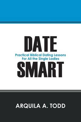 Date Smart: Practical Biblical Dating Lessons for All the Single Ladies (Paperback)