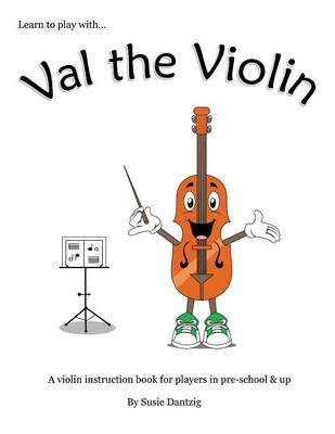 Val the Violin: A Violin Instruction Book for Players in Pre-School & Up (Paperback)
