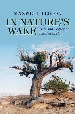 In Nature's Wake: Exile and Legacy of Jon Ben Barlow (Paperback)