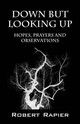 Down But Looking Up: Hopes, Prayers and Observations (Paperback)