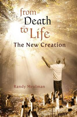 From Death to Life - The New Creation (Paperback)