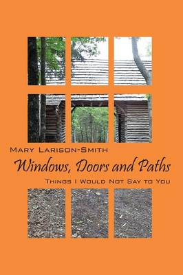 Windows, Doors and Paths: Things I Would Not Say to You (Hardback)