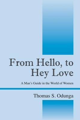 From Hello, to Hey Love: A Man's Guide in the World of Women (Paperback)