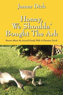 Honey, We Shoulda' Bought the Ark: Stories about My Animal Family with a Christian Touch (Paperback)