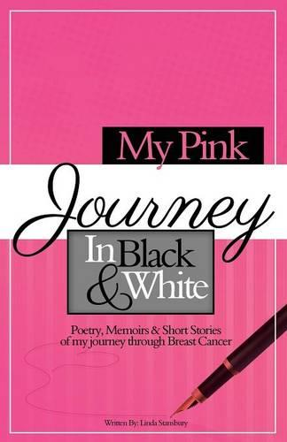 My Pink Journey in Black and White: A Summary of My Emotional Turmoil, After Being Diagnosed with Breast Cancer (Paperback)