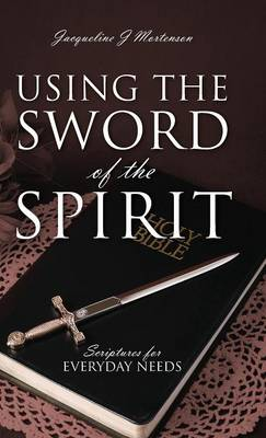 Using the Sword of the Spirit: Scriptures for Everyday Needs (Hardback)