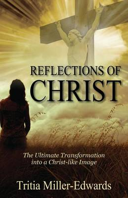 Reflections of Christ: The Ultimate Transformation Into a Christ-Like Image (Paperback)