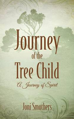 Journey of the Tree Child: A Journey of Spirit (Paperback)