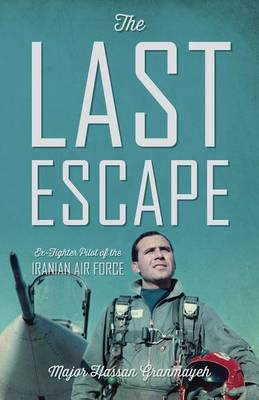 The Last Escape: Ex-Fighter Pilot of the Iranian Air Force (Paperback)