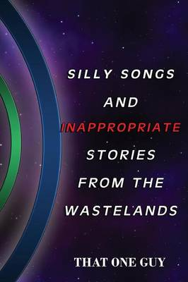 Silly Songs and Inappropriate Stories from the Wastelands (Paperback)