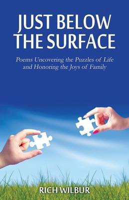 Just Below the Surface: Poems Uncovering the Puzzles of Life and Honoring the Joys of Family (Paperback)