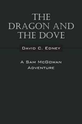 The Dragon and the Dove: A Sam McGowan Adventure (Paperback)