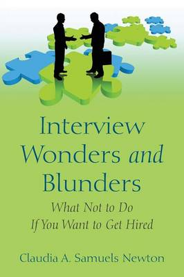 Interview Wonders and Blunders: What Not to Do If You Want to Get Hired (Paperback)