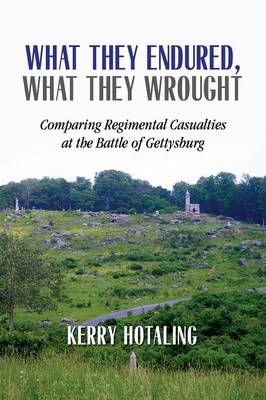 What They Endured, What They Wrought: Comparing Regimental Casualties at the Battle of Gettysburg (Paperback)