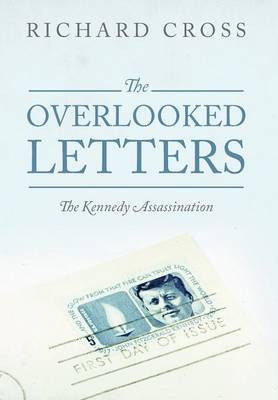 The Overlooked Letters: The Kennedy Assassination (Hardback)
