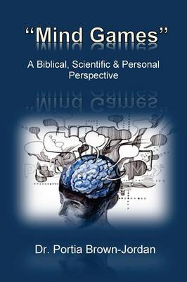 Mind Games: A Biblical, Scientific, & Personal Perspective (Paperback)