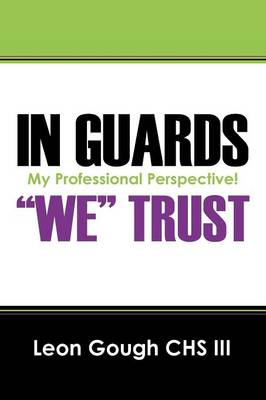 In Guards We Trust! My Professional Perspective! (Paperback)