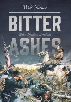Bitter Ashes: Fallen Timbers at Shiloh (Hardback)
