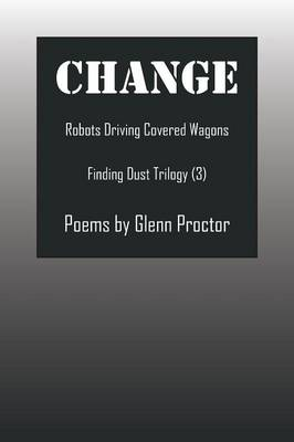 Change: Robots Driving Covered Wagons Finding Dust Trilogy (3) (Paperback)