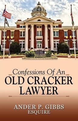 Confessions of an Old Cracker Lawyer (Paperback)
