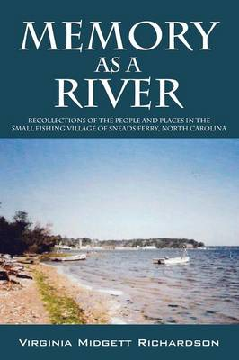 Memory as a River: Recollections of the People and Places in the Small Fishing Village of Sneads Ferry, North Carolina (Paperback)