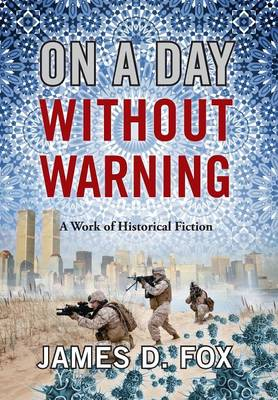 On a Day Without Warning: A Work of Historical Fiction (Hardback)