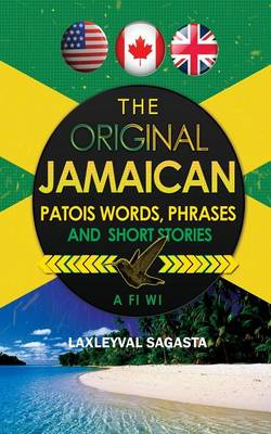 The Original Jamaican Patois: Words Phrases and Short Stories (Paperback)