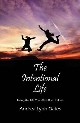The Intentional Life: Living the Life You Were Born to Live (Paperback)