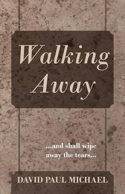 Walking Away: ...and Shall Wipe Away the Tears... (Paperback)