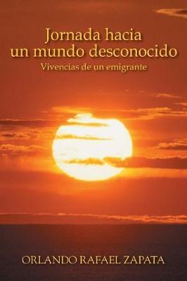 Jornada Hacia Un Mundo Desconocido: Vivencias de Un Emigrante (Paperback)