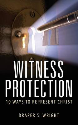 Witness Protection: 10 Ways to Represent Christ (Paperback)