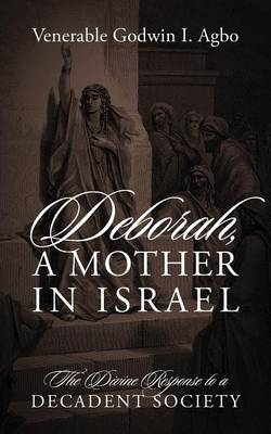 Deborah, a Mother in Israel: The Divine Response to a Decadent Society (Paperback)