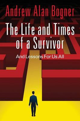 The Life and Times of a Survivor: And Lessons for Us All (Paperback)