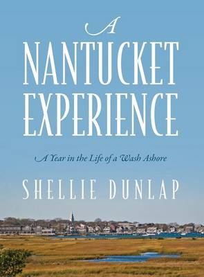 A Nantucket Experience: A Year in the Life of a Wash Ashore (Hardback)